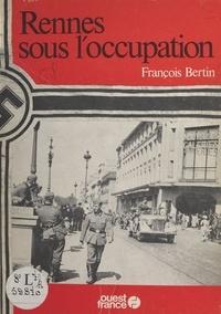 François Bertin - Rennes sous l'occupation.