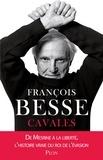 François Besse - Cavales - De Mesrine à la liberté, l'histoire vraie du roi de l'évasion.