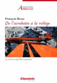 François Besse - De l'acrobatie à la voltige - Les avions de voltige d'hier à aujourd'hui.