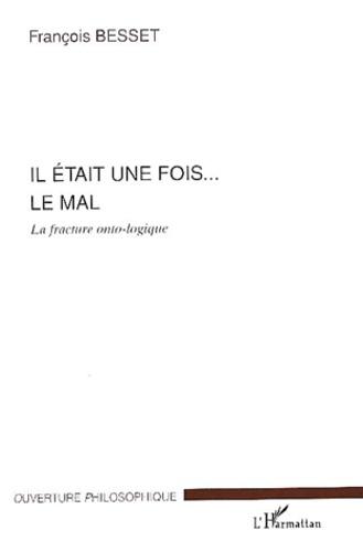François Besset - Il était une fois... le mal. - La fracture onto-logique.