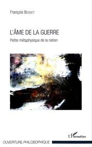 François Besset - L'âme de la guerre - Petite métaphysique de la nation.