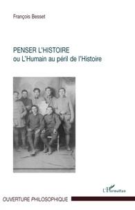 François Besset - Penser l'histoire - Ou l'Humain au péril de l'Histoire.