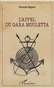 François Bigand - L'appel du Gara Mouletta.