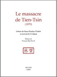 François Biju-Duval - Le massacre de tien-tsin - Lettres de Sœur Pauline Viollet et récit du R. P. Colard.