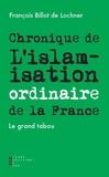 François Billot de Lochner - Chronique de l'islamisation ordinaire de la France.