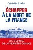 François Billot de Lochner - Echapper à la mort de la France - 2017 : les  mesures de la dernière chance.