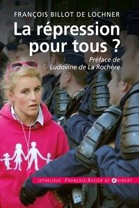 François Billot de Lochner - La répression pour tous ?.