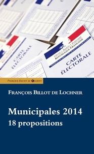 François Billot de Lochner - Municipales 2014 - 18 propositions.