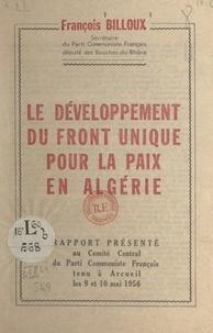 François Billoux et  Parti communiste français - Le développement du front unique pour la paix en Algérie - Rapport présenté au Comité central du Parti communiste français, tenu à Arcueil les 9 et 10 mai 1956.