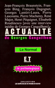 François Bing et Georges Lantéri-Laura - Actualité de Georges Canguilhem - Le normal et le pathologique.