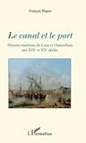 François Biquet - Le canal et le port - Histoire maritime de Caen et Ouistreham aux XIXe et XXe siècles.