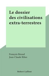 Francois Biraud et Jean-Claude Ribes - Le dossier des civilisations extra-terrestres.