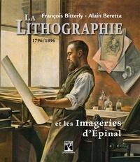 François Bitterly et Alain Beretta - La lithographie et les imageries d'Epinal.
