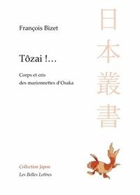 François Bizet - Tôzai !... - Corps et cris des marionnettes d'Osaka.