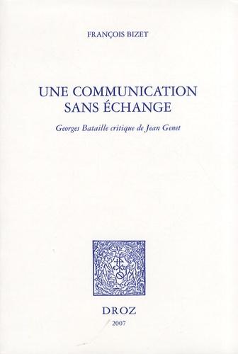 François Bizet - Une communication sans échange - Georges Bataille critique de Jean Genet.
