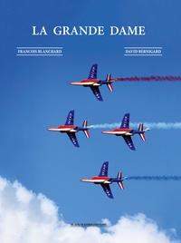 François Blanchard et David Bernigard - La Grande Dame - L'autre nom de la Patrouille de France.