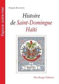 François Blancpain - Histoire de Saint-Domingue-Haïti.