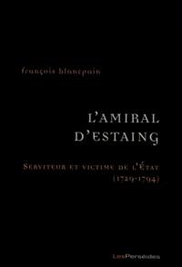 François Blancpain - L'Amiral d'Estaing - Serviteur et victime de l'Etat (1729-1794).