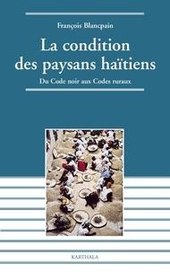 François Blancpain - La condition des paysans haïtiens - Du code noir aux codes ruraux.