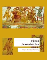 François Blary et Jean-Pierre Gély - Pierres de construction - De la carrière au bâtiment....