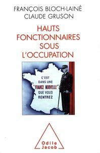 François Bloch-Lainé et Claude Gruson - Hauts fonctionnaires sous l'Occupation.