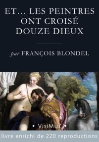 François Blondel - Et… les peintres ont croisé douze dieux - Les dieux de l'Olympe dans la peinture à partir de la Renaissance.