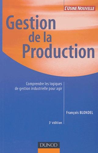 François Blondel - Gestion de la production - Comprendre les logiques de gestion industrielle pour agir.