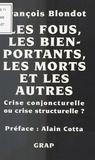 François Blondot et Alain Cotta - Les Fous, les bien portants, les morts et les autres : Crise conjoncturelle ou crise structurelle ?.