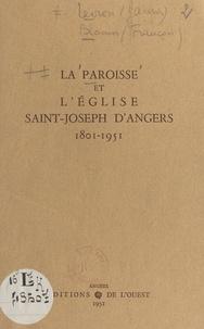 François Blouin et Jacques Levron - La paroisse et l'église Saint-Joseph d'Angers, 1801-1951 - Suivi de L'école Saint-Joseph de ses origines à nos jours.