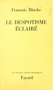 François Bluche - Le despotisme éclairé.