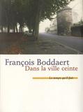 François Boddaert - Dans la ville ceinte.