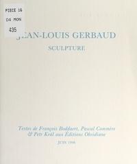 François Boddaert et Pascal Commère - Jean-Louis Gerbaud - Sculpture.
