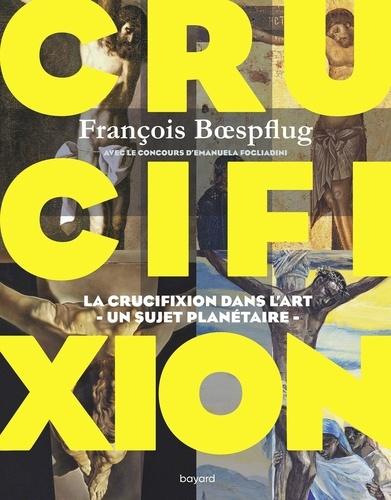 François Boespflug - Crucifixion - La cruxifiction dans l'art - Un sujet planétaire.