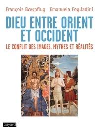 François Boespflug et Emanuela Fogliadini - Dieu entre Orient et Occident - Le conflit des images. Mythes et Réalités.
