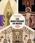 François Boespflug et Françoise Bayle - Les monothéismes en images - Judaïsme, christianisme et islam.