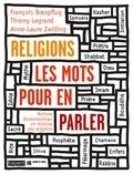 François Boespflug et Thierry Legrand - Religions, les mots pour en parler - Notions fondamentales en Histoire des religions.