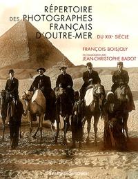 François Boisjoly et Jean-Christophe Badot - Répertoire des photographes français d'Outre-Mer de 1839 à 1920.
