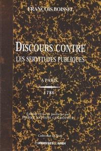 François Boissel - Discours contre les servitudes publiques et autres oeuvres.