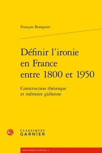 Francois Bompaire - Définir l'ironie en France entre 1800 et 1950 - Construction théorique et mémoire gidienne.