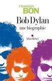 François Bon et François Bon - Bob Dylan - Une biographie.