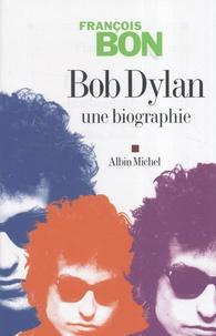 François Bon - Bob Dylan - Une biographie.