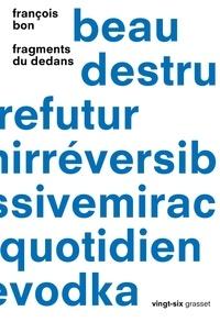 François Bon - Fragments du dedans - Collection Vingt-six, dirigée par Jeanne Garcin et Sacha Garel.