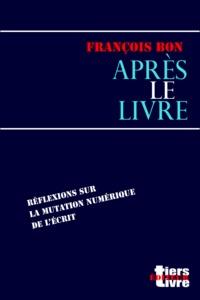 François Bon François Bon - Après le livre.