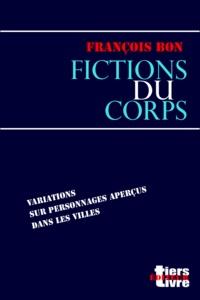 François Bon François Bon - Fictions du corps.
