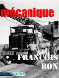 François Bon François Bon - Mécanique.