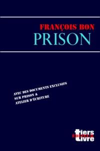 """François Bon François Bon - Prison - suivi de """"""""Écrire en prison""""""""."""