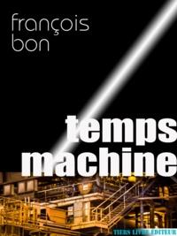 François Bon François Bon - Temps machine.