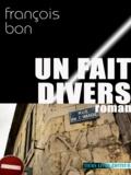 François Bon François Bon - Un fait divers.