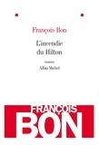 François Bon et François Bon - L'Incendie du Hilton.