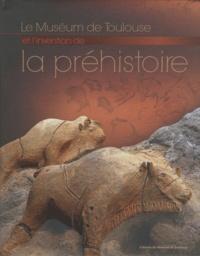 François Bon et Sébastien Dubois - Le Muséum de Toulouse et l'invention de la préhistoire.